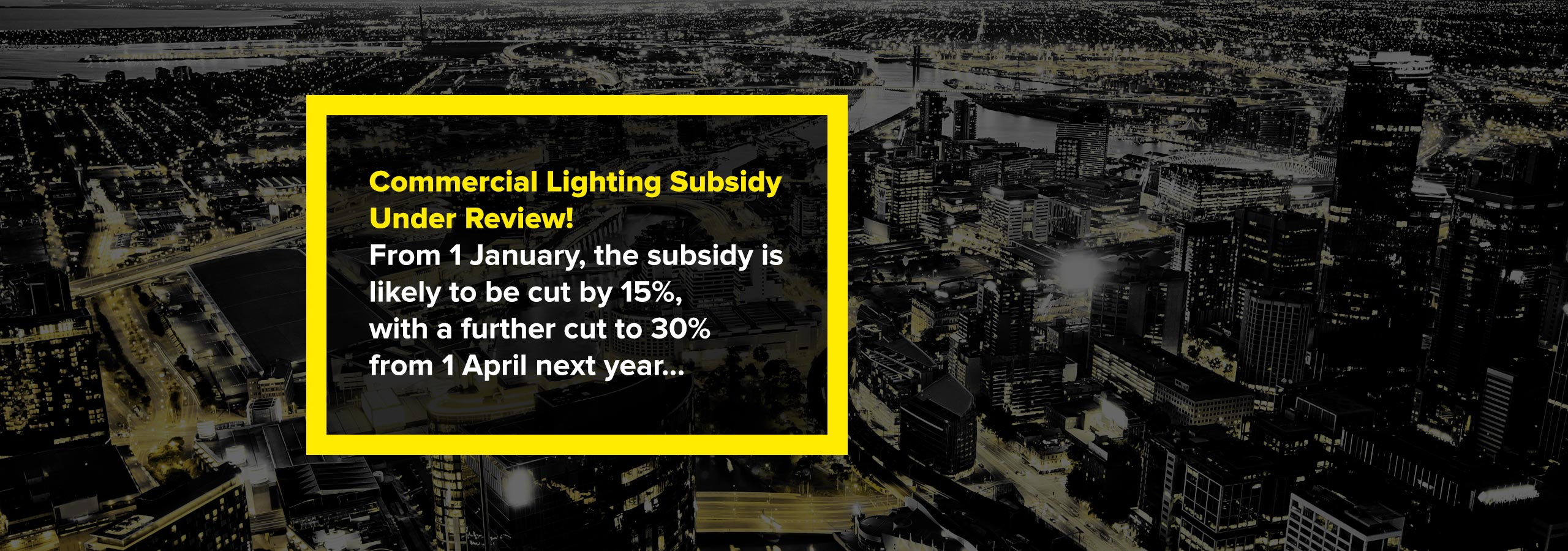 Commercial-Lighting-subsidy-under-review-From-1-January-the-subsidy-is-likely-to-be-cut-by-15-percent